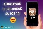 Come fare Jailbreak iOS 10