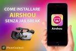 Installare AirShou su iOS 10 senza Jailbreak