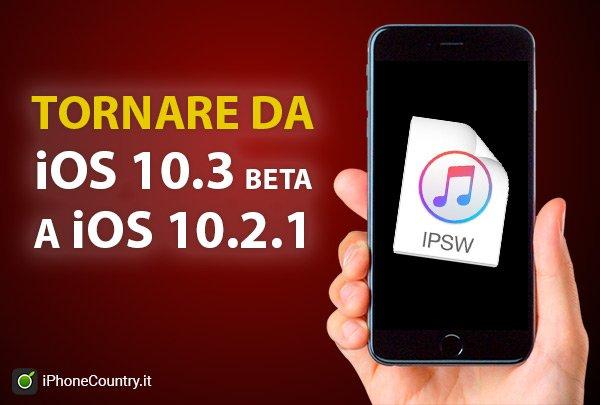 Da iOS 10.3 beta a iOS 10.2.1