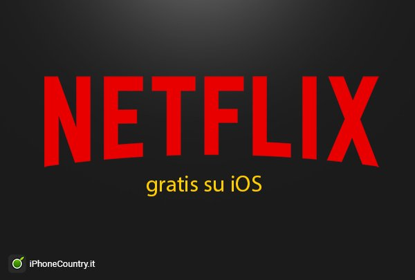 Netflix gratis su iPhone e iPad