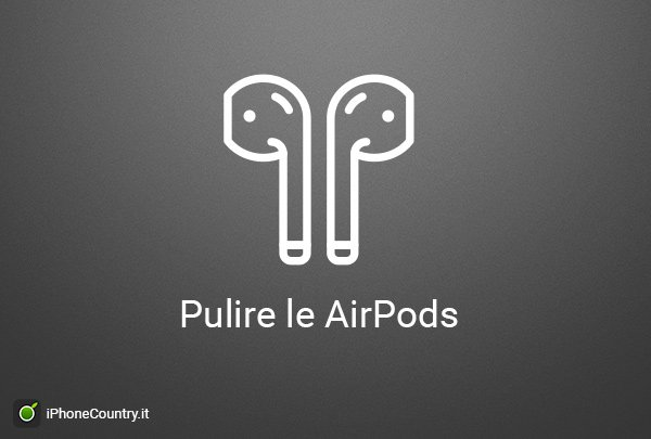 Come pulire le AirPods